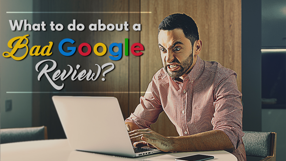 Steps To Remove Google Bad Reviews - Save Business From Hitting Hard